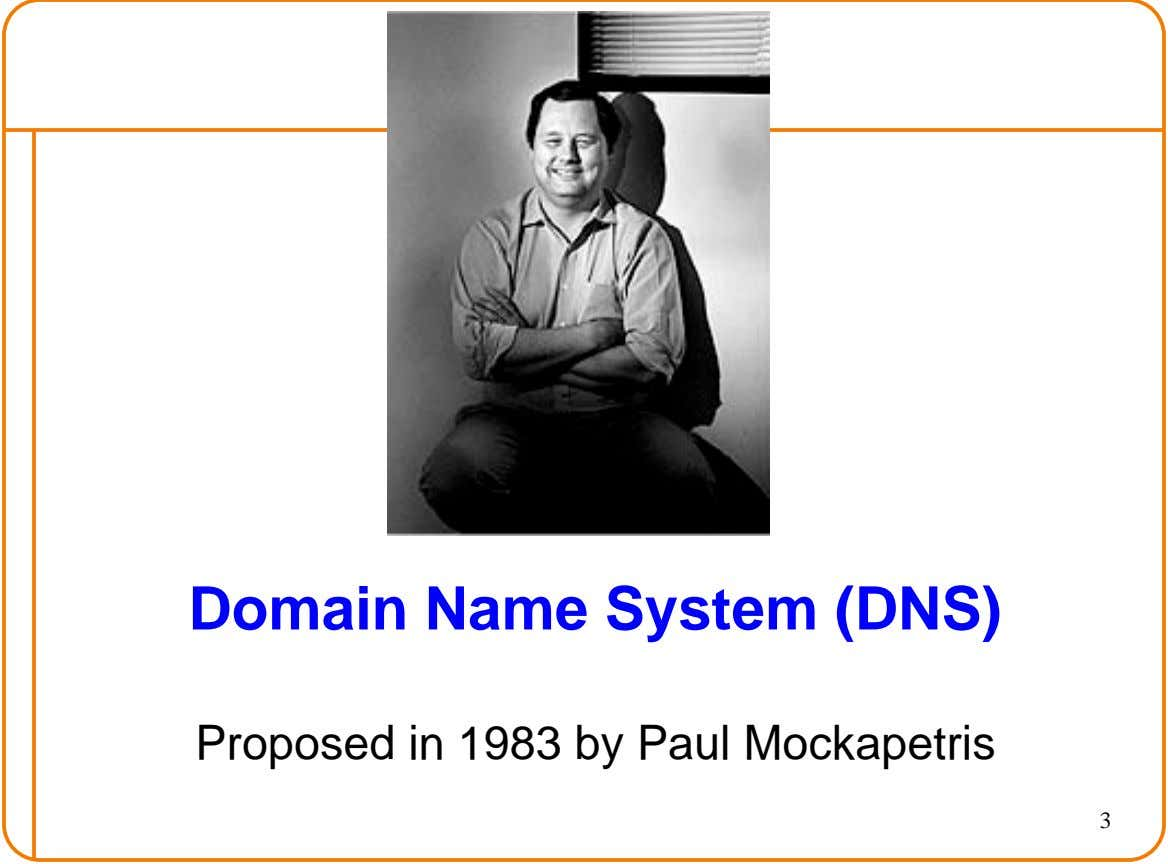 Domain Name System (DNS) Proposed in 1983 by Paul Mockapetris 3