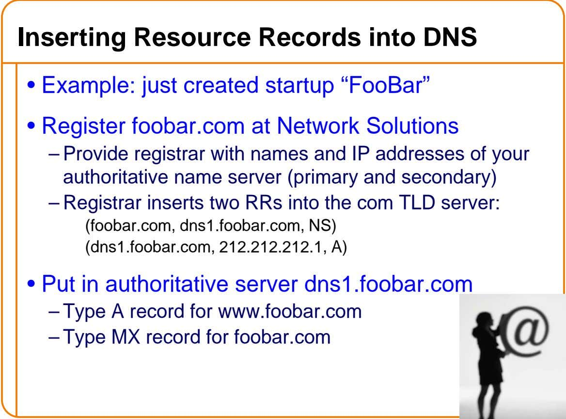 "Inserting Resource Records into DNS • Example: just created startup ""FooBar"" • Register foobar.com at Network"