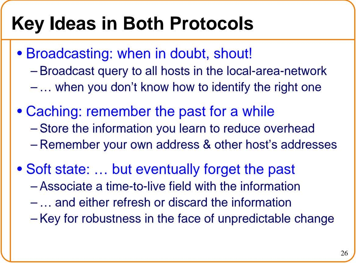 Key Ideas in Both Protocols • Broadcasting: when in doubt, shout! – Broadcast query to all