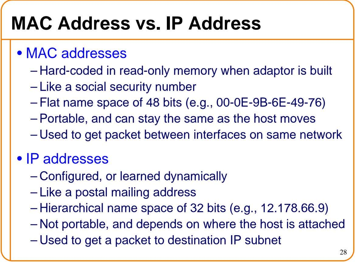 MAC Address vs. IP Address • MAC addresses – Hard-coded in read-only memory when adaptor is