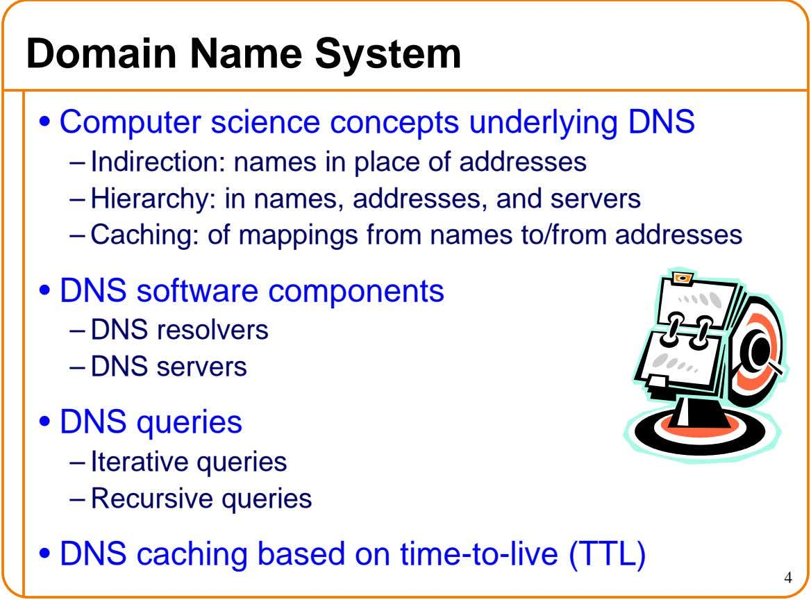 Domain Name System • Computer science concepts underlying DNS – Indirection: names in place of addresses