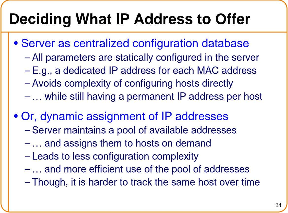 Deciding What IP Address to Offer • Server as centralized configuration database – All parameters are