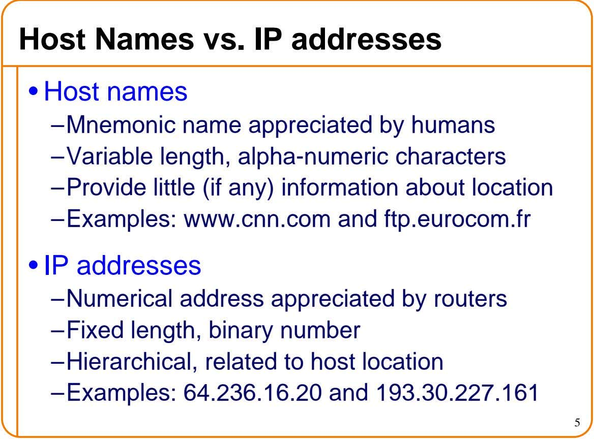Host Names vs. IP addresses • Host names – Mnemonic name appreciated by humans – Variable