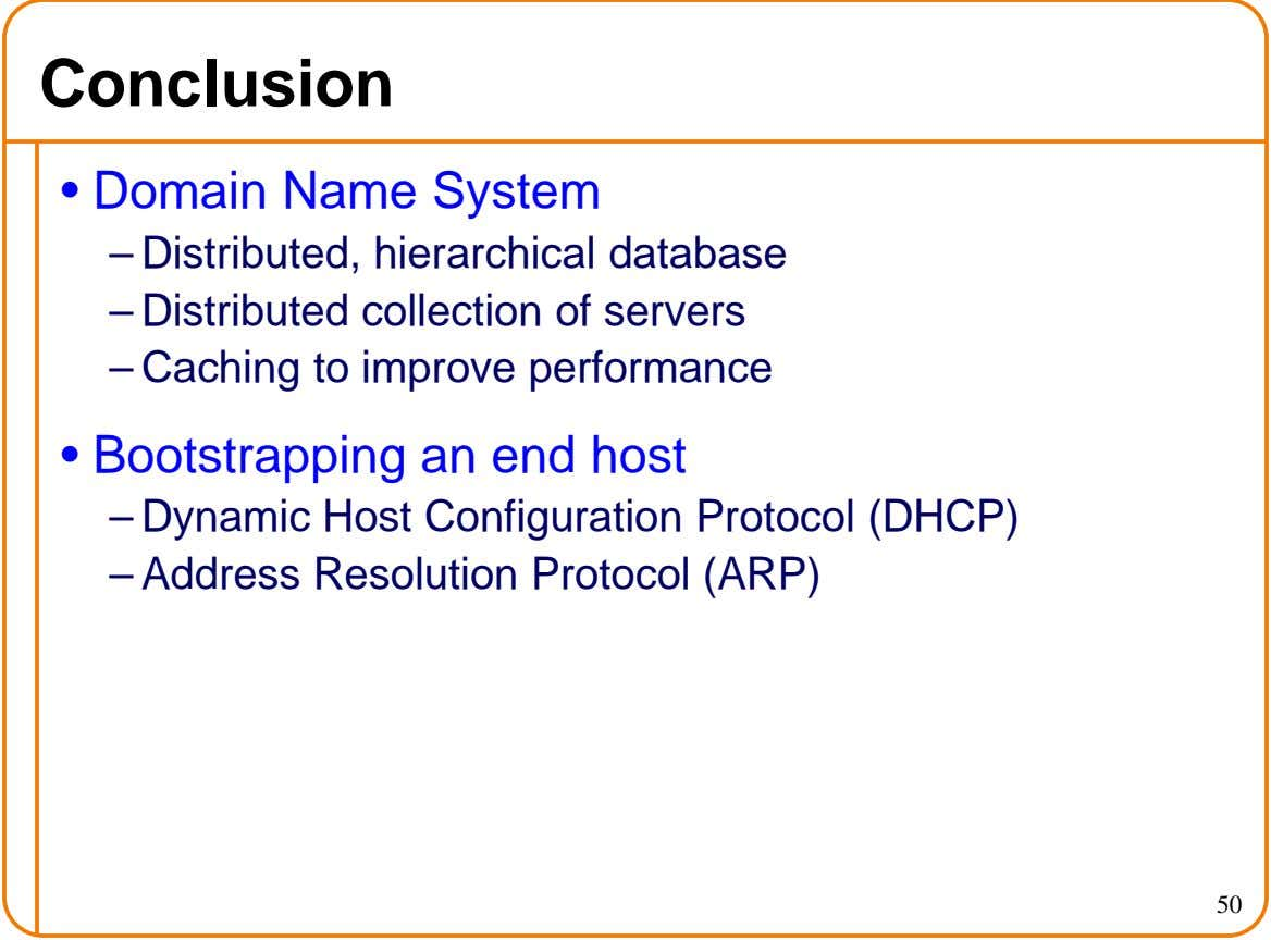 Conclusion • Domain Name System – Distributed, hierarchical database – Distributed collection of servers – Caching