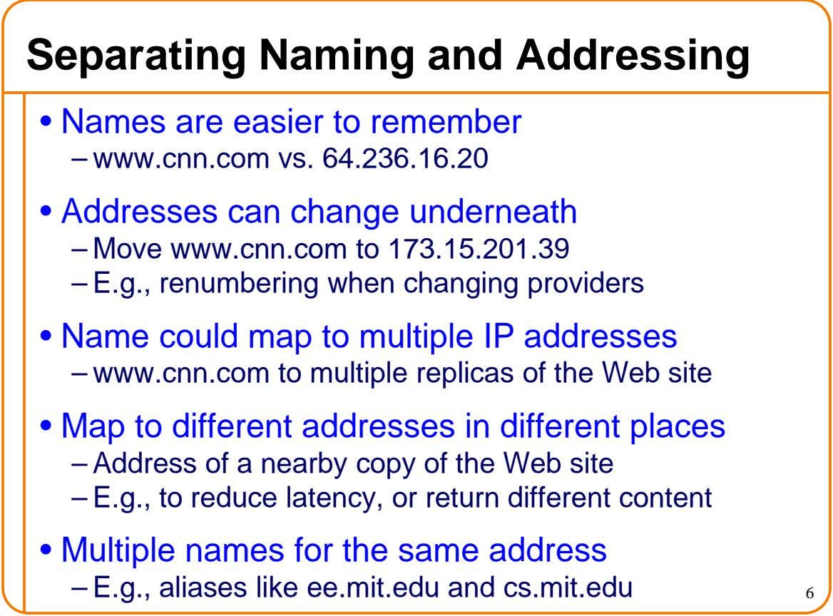 Separating Naming and Addressing • Names are easier to remember – www.cnn.com vs. 64.236.16.20 • Addresses