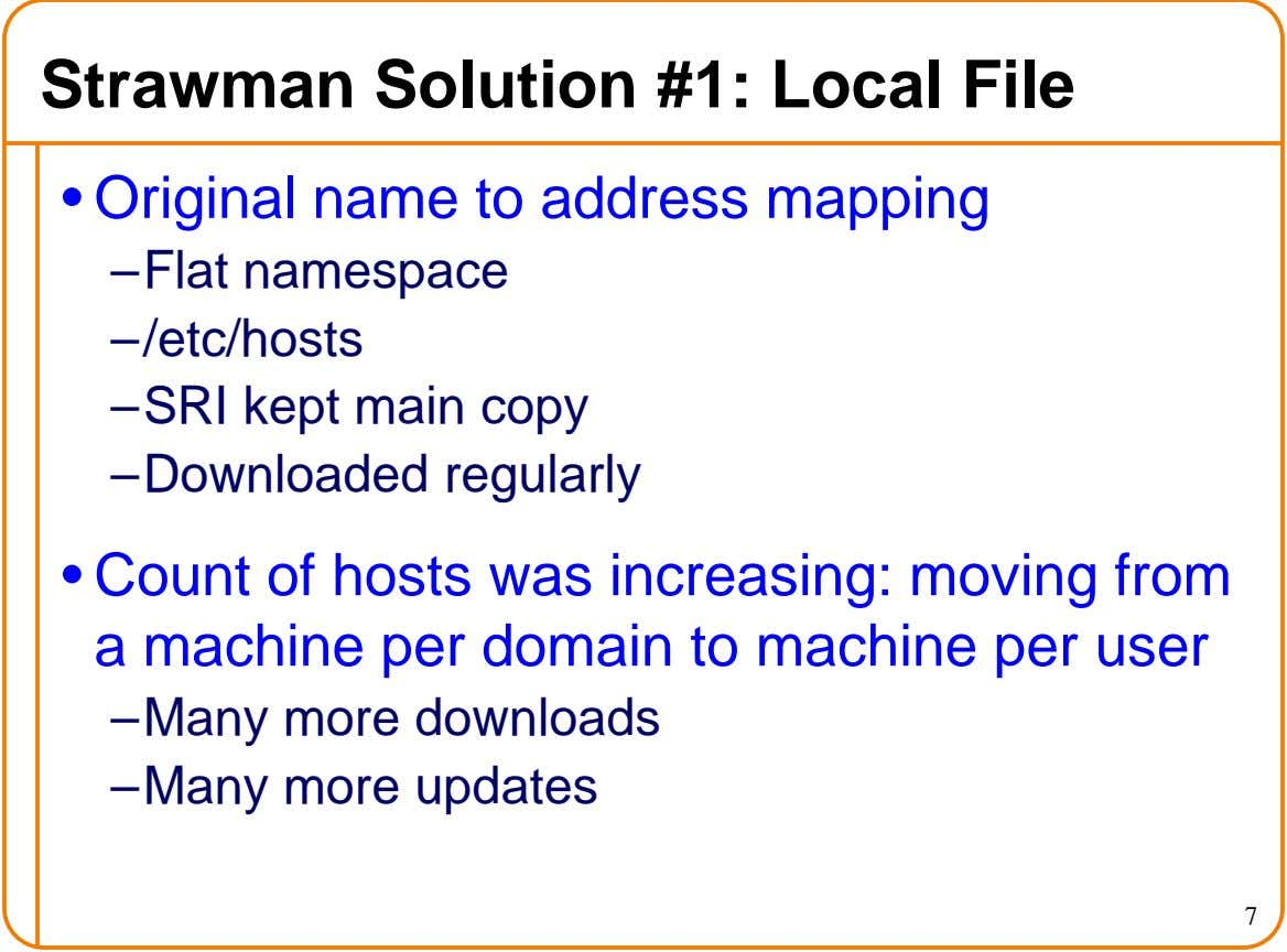 Strawman Solution #1: Local File • Original name to address mapping – Flat namespace – /etc/hosts