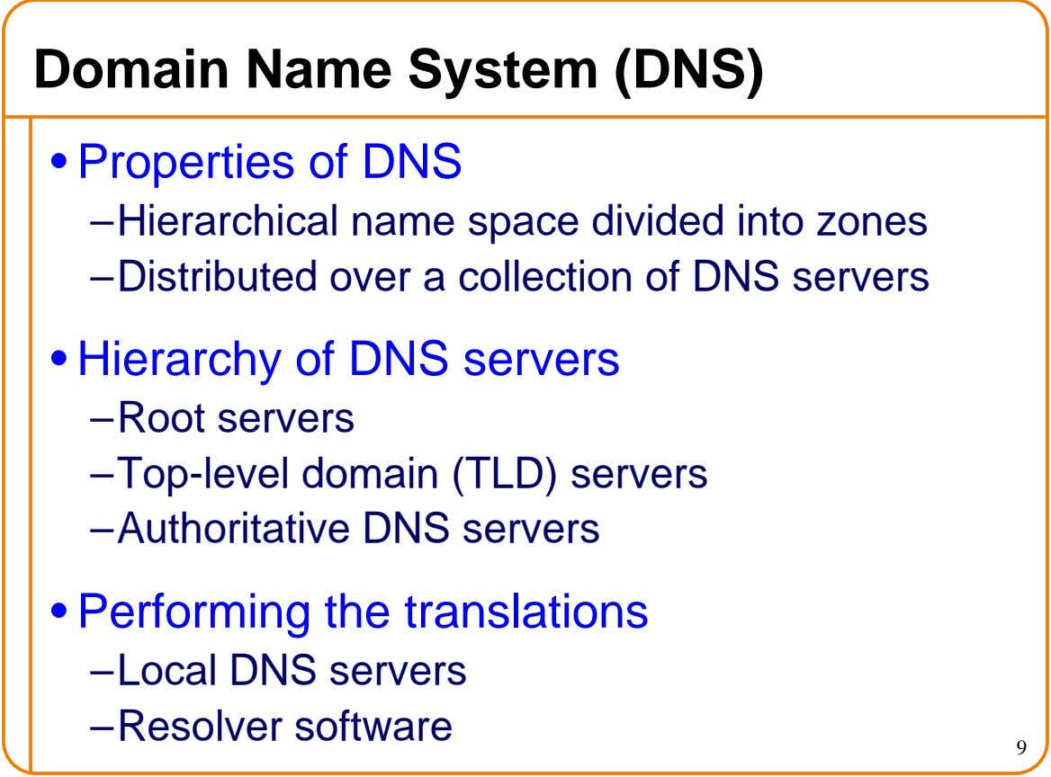 Domain Name System (DNS) • Properties of DNS – Hierarchical name space divided into zones –