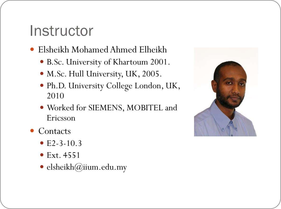 Instructor  Elsheikh Mohamed Ahmed Elheikh  B.Sc. University of Khartoum 2001.  M.Sc. Hull University,
