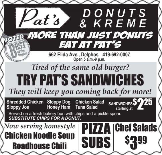 MORE THAN JUST DONUTS eat at pat's 662 Elida Ave., Delphos 419-692-0007 Open 5 a.m.-9