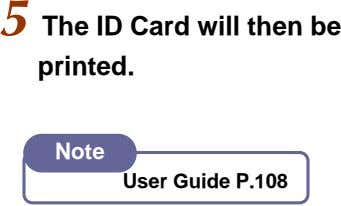 5 The ID Card will then be printed. Note User Guide P.108