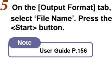 5 On the [Output Format] tab, select 'File Name'. Press the <Start> button. Note User