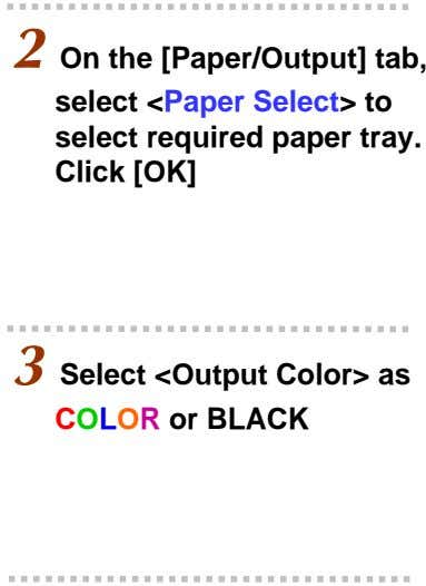 2 On the [Paper/Output] tab, select <Paper Select> to select required paper tray. Click [OK]