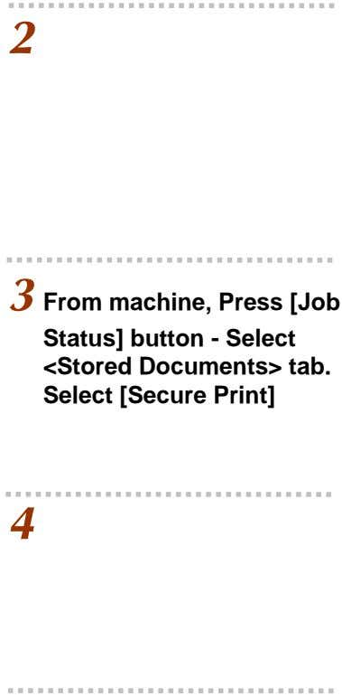 2 3 From machine, Press [Job Status] button - Select <Stored Documents> tab. Select [Secure
