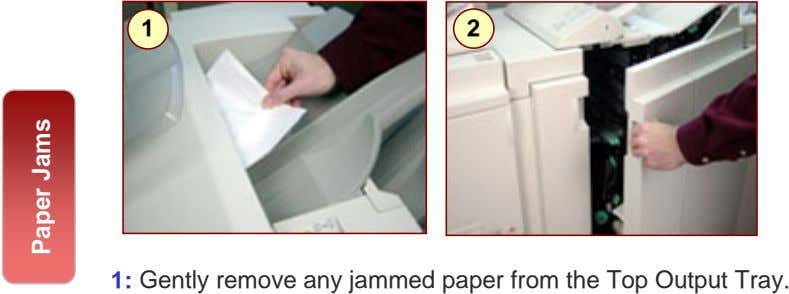 1 2 1: Gently remove any jammed paper from the Top Output Tray. Paper Jams