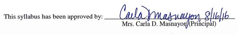 This syllabus has been approved by: Mrs. Carla D. Masnayon (Principal)