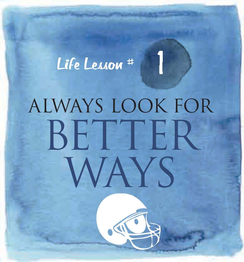 1 Life Lesson # ALWAYS LOOK FOR BETTER WAYS