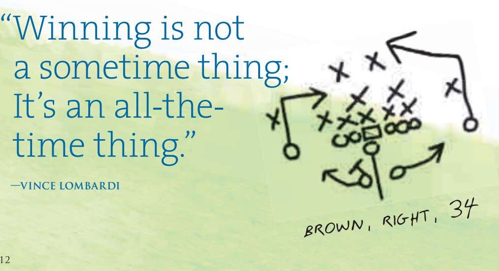"""Winning is not a sometime thing; ng; It's an all-the- time thing."" —VINCE LOMBARDI 1212"