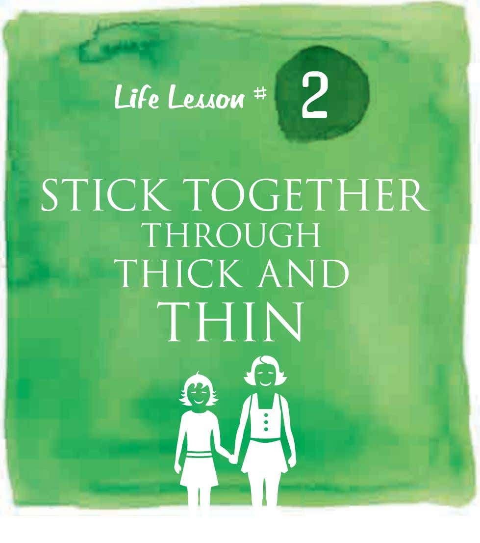 2 Life Lesson # STICK TOGETHER THROUGH THICK AND THIN