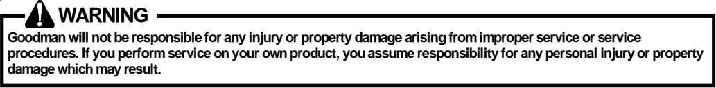 WARNING Goodman will not be responsible for any injury or property damage arising from improper