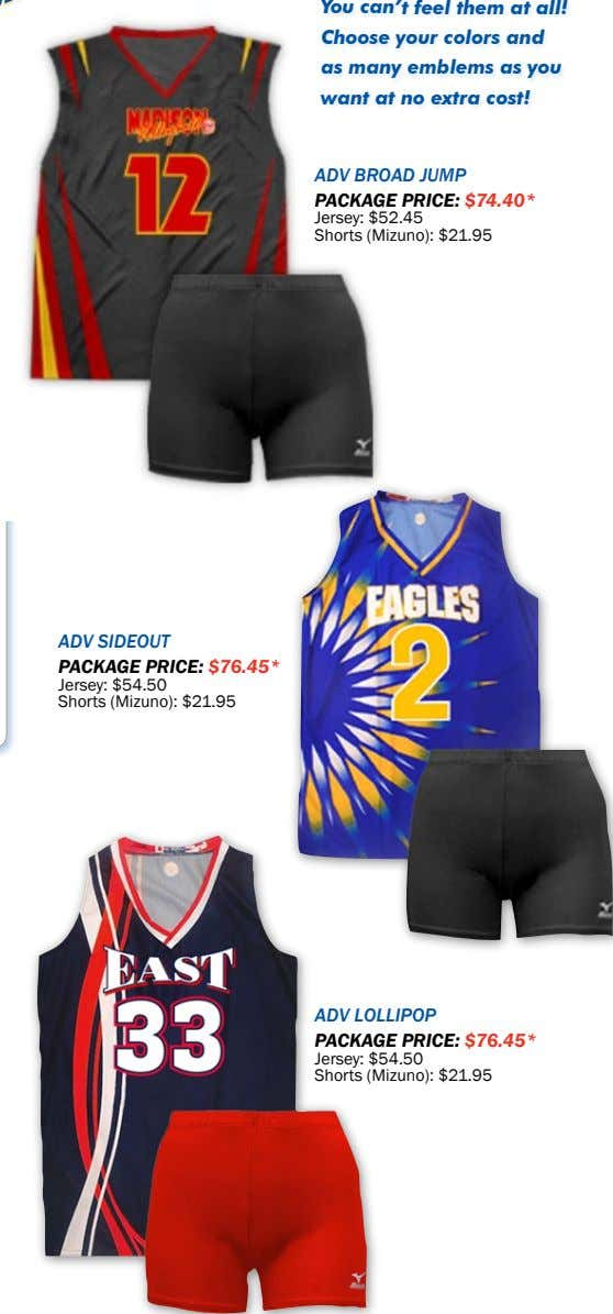 adv broad jUmp Package Price: $74.40* Jersey: $52.45 Shorts (Mizuno): $21.95 adv SideoUt Package Price: