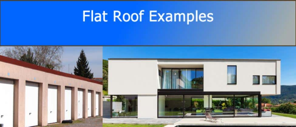-A flat roof is generally defined as having a pitch not greater than 15° to