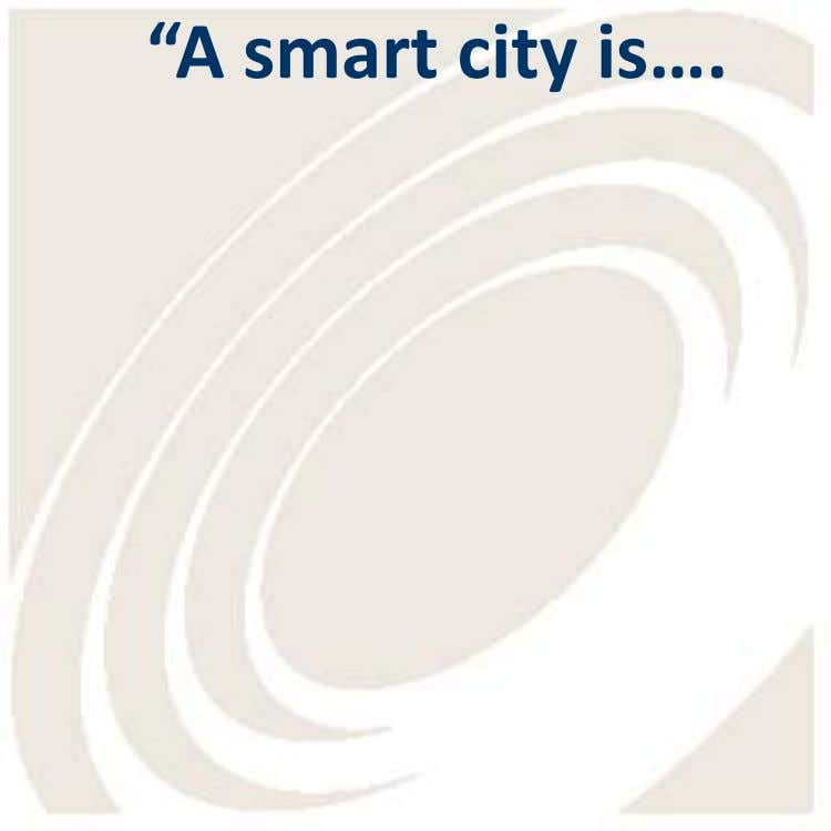 """A smart city is…."