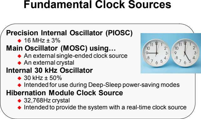 Fundamental Clock Sources Precision Internal Oscillator (PIOSC)  16 MHz ± 3% Main Oscillator (MOSC)