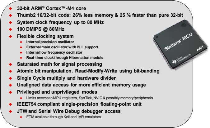  32-bit ARM ® Cortex™-M4 core  Thumb2 16/32-bit code: 26% less memory & 25