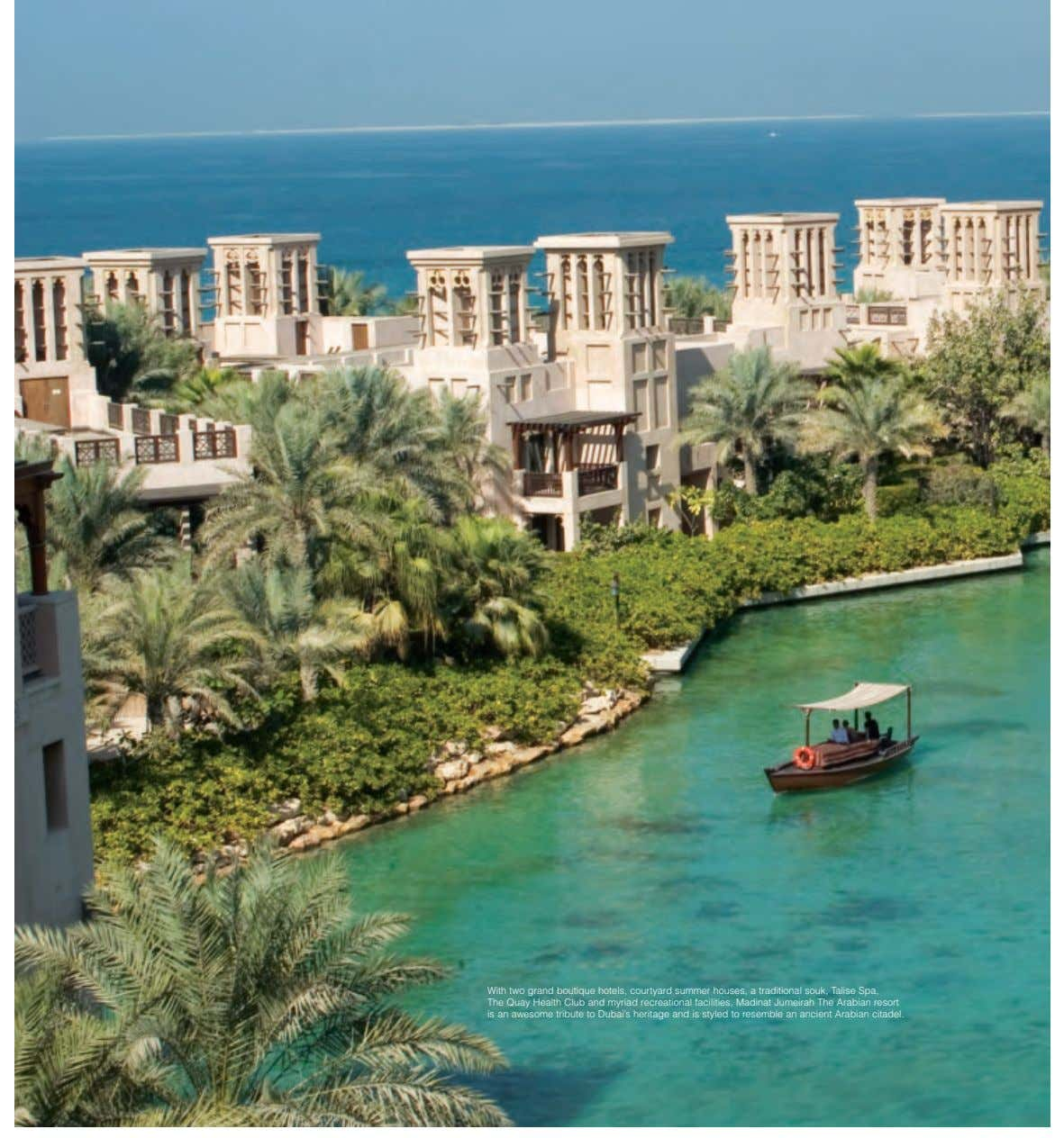 With two grand boutique hotels, courtyard summer houses, a traditional souk, Talise Spa, The Quay Health