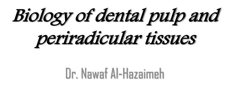 Biology of dental pulp and periradicular tissues Dr. Nawaf Al-Hazaimeh