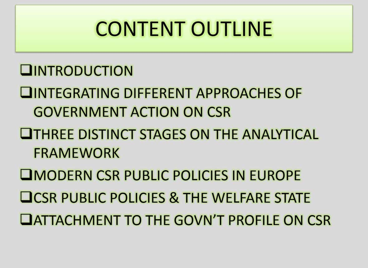 CONTENT OUTLINE INTRODUCTION INTEGRATING DIFFERENT APPROACHES OF GOVERNMENT ACTION ON CSR THREE DISTINCT STAGES ON THE