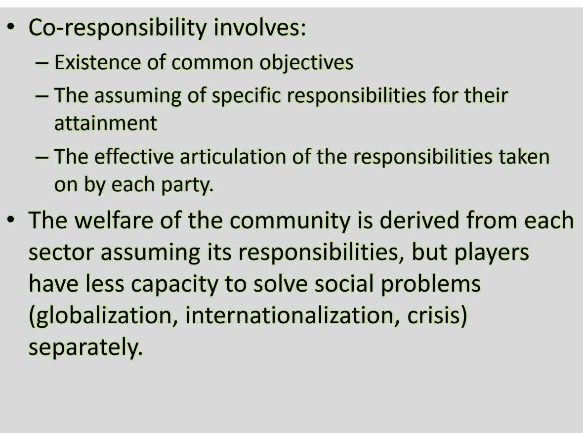 • Co-responsibility involves: – Existence of common objectives – The assuming of specific responsibilities for their