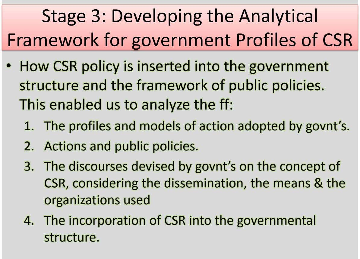 Stage 3: Developing the Analytical Framework for government Profiles of CSR • How CSR policy is