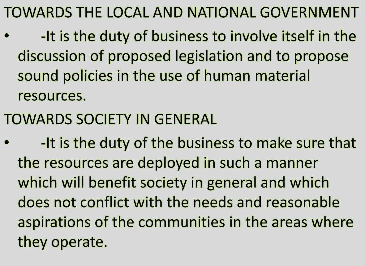 TOWARDS THE LOCAL AND NATIONAL GOVERNMENT • -It is the duty of business to involve itself