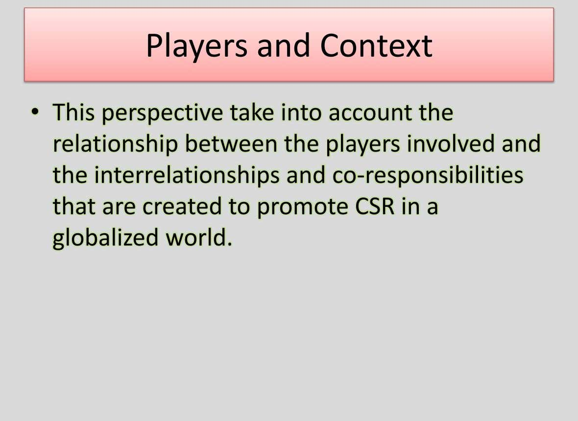 Players and Context • This perspective take into account the relationship between the players involved and