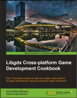"Game Development Cookbook David Saltares Márquez Alberto Cejas Sánchez Chapter No. 1 ""Diving into Libgdx"""