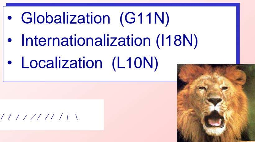 • Globalization (G11N) • Internationalization (I18N) • Localization (L10N)