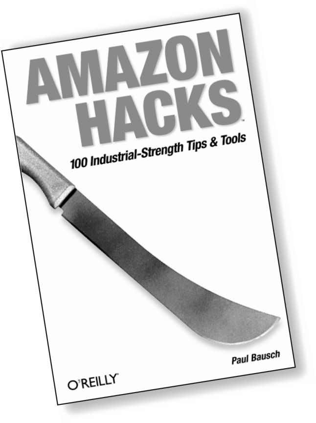 Get into new territory. Amazon Hacks By Paul Bausch ISBN 0-596-00542-3 $24.95 US, $38.95 CAN Amazon