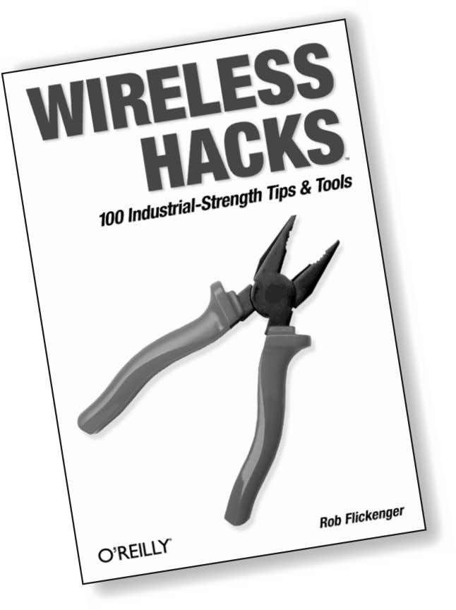 No boundaries. Wireless Hacks By Rob Flickenger ISBN 0-596-00559-8 $24.95 US, $38.95 CAN It's an increasingly