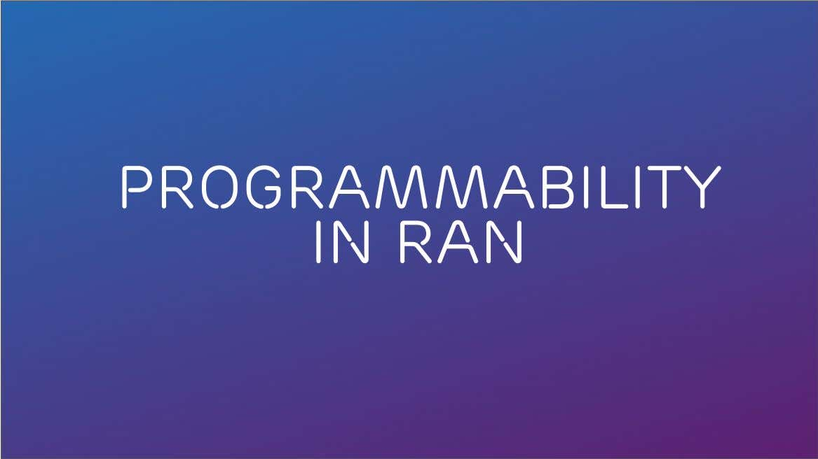 Programmability in RAN ACM SIGCOMM Tutorial | 2016-08-22 | Page 21