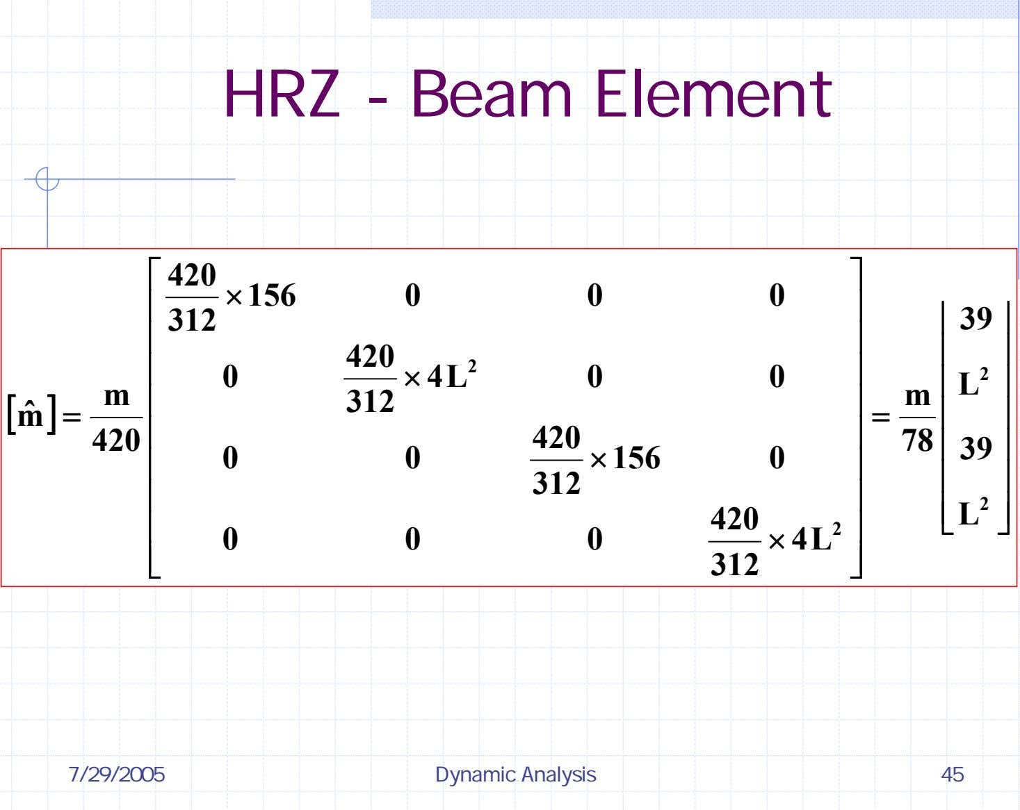 HRZ - Beam Element ⎡ 420 ⎤ × 156 0 0 0 ⎢ ⎥ 312