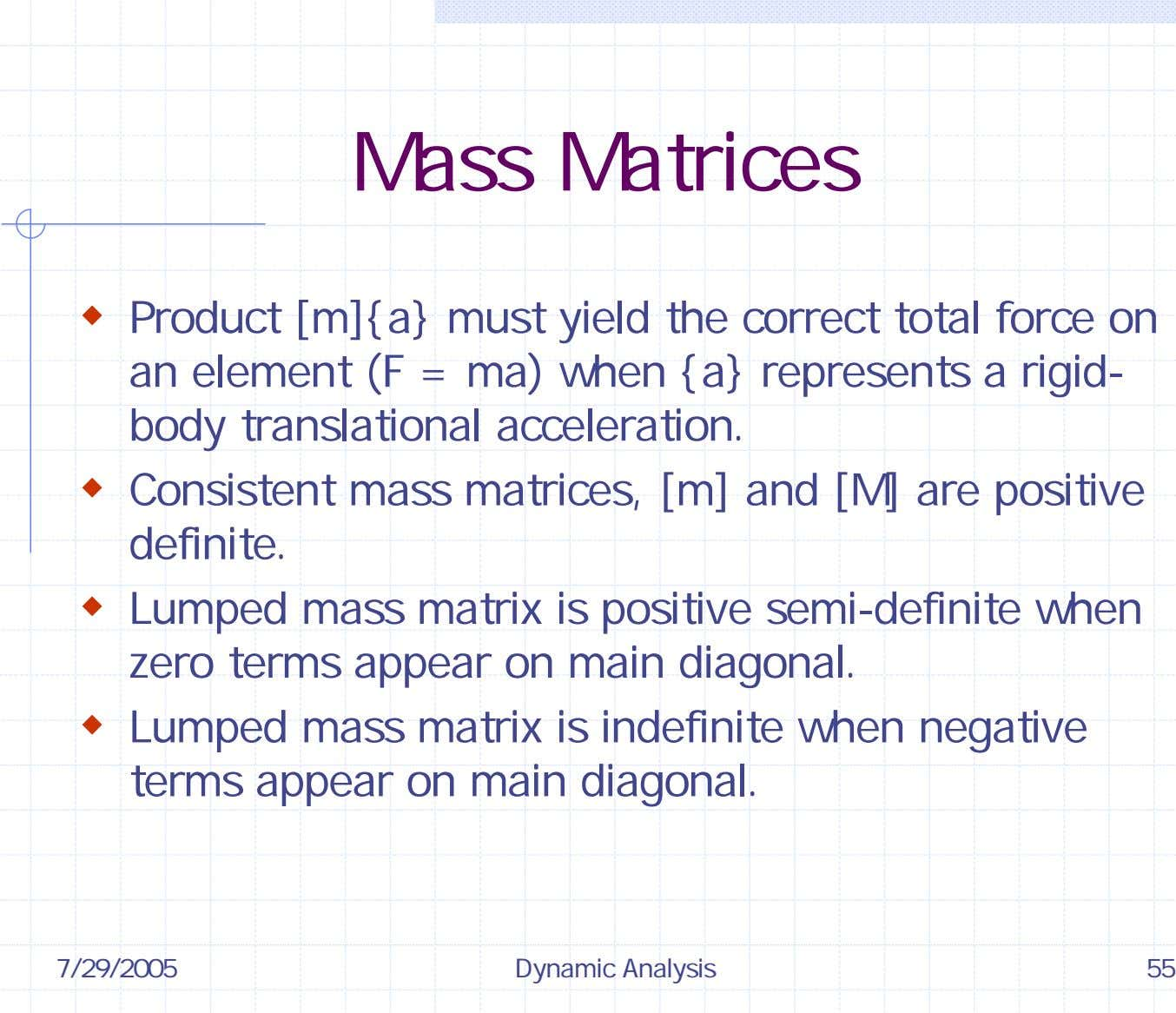 Mass Matrices Product [m]{a} must yield the correct total force on an element (F =
