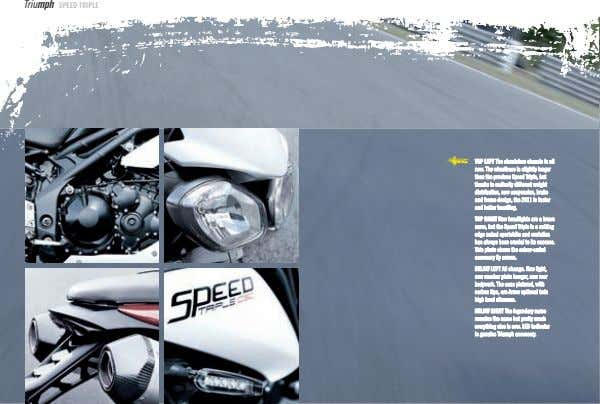 Triumph SPEED TRIPLE TOP LEFT The aluminium chassis is all new. The wheelbase is slightly
