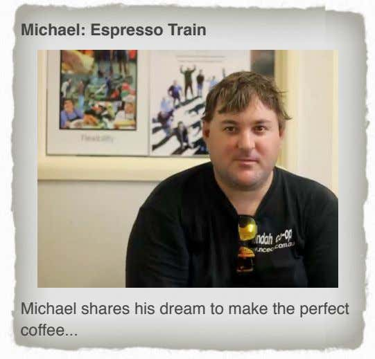 Michael: Espresso Train Michael shares his dream to make the perfect coffee