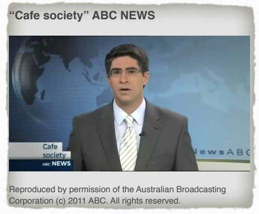 """Cafe society"" ABC NEWS Reproduced by permission of the Australian Broadcasting Corporation (c) 2011 ABC."