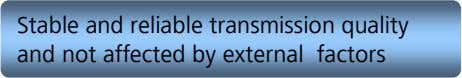 Stable and reliable transmission quality and not affected by external factors