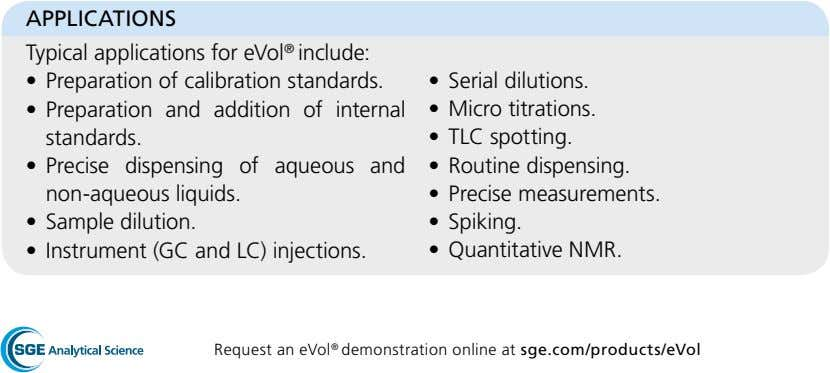APPLICATIONS Typical applications for eVol ® include: • Preparation of calibration standards. • Serial dilutions.