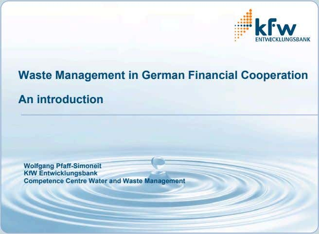Waste Management in German Financial Cooperation An introduction Wolfgang Pfaff-Simoneit KfW Entwicklungsbank