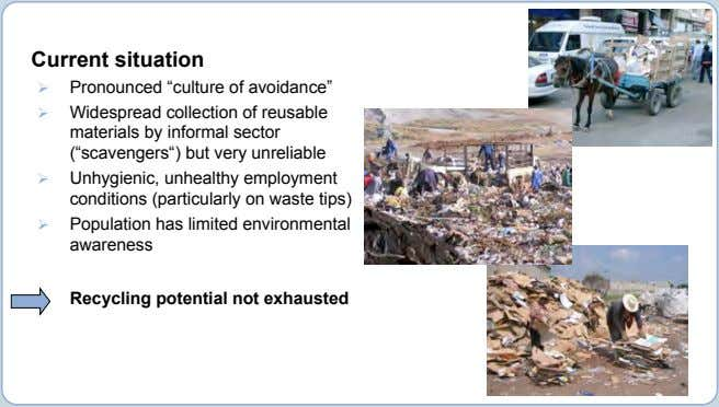"Current situation  Pronounced ""culture of avoidance""  Widespread collection of reusable materials by informal"