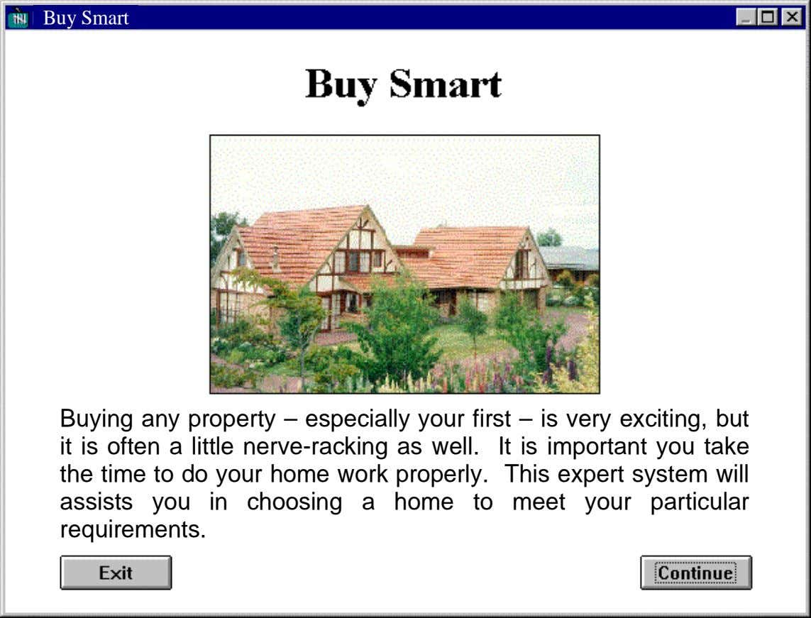 Buy Smart Buying any property – especially your first – is very exciting, but it